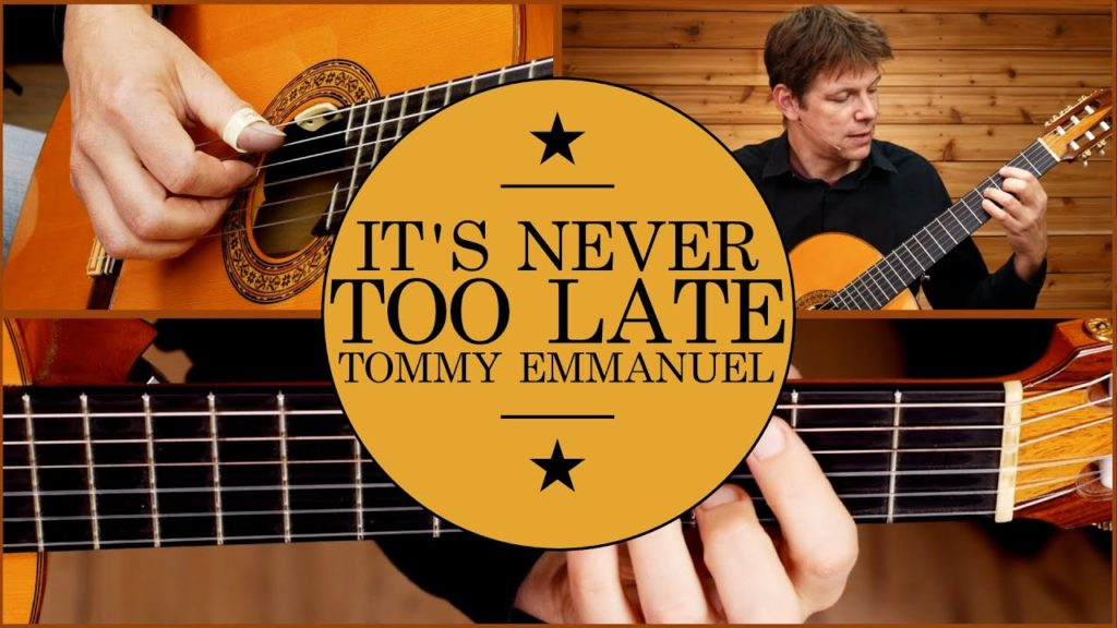 Tommy Emmanuel it's never too late guitar lesson